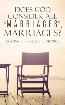 Does God Consider All Marriages, Marriages?: Dealing with the Guilt of Divorce (Paperback)