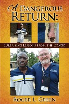 A Dangerous Return; Surprising Lessons from the Congo (Paperback)