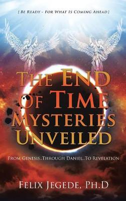 The End of Time Mysteries Unveiled (Hardback)