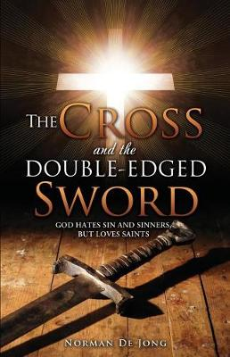 The Cross and the Double-Edged Sword: God Hates Sin and Sinners, But Loves Saints. (Paperback)