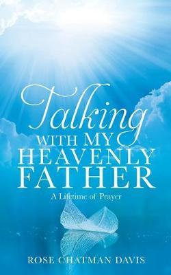 Talking with My Heavenly Father Rose Chatman Davis (Paperback)
