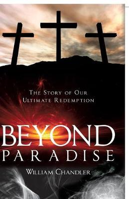 Beyond Paradise: The Story of Our Ultimate Redemption.: (Paperback)