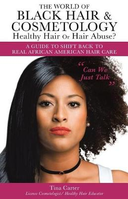 The World of Black Hair & Cosmetology Healthy Hair or Hair Abuse? a Guide to Shift Back to Real African American Hair Care (Paperback)