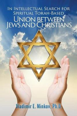 In Intellectual Search for Spiritual Torah-Based Union Between Jews and Christians (Paperback)