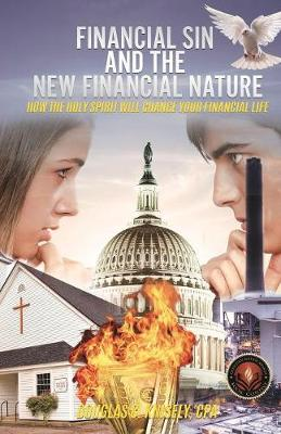 Financial Sin and the New Financial Nature: How the Holy Spirit Will Change Your Financial Life (Paperback)