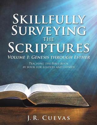 Skillfully Surveying the Scriptures Volume 1: Genesis Through Esther (Paperback)