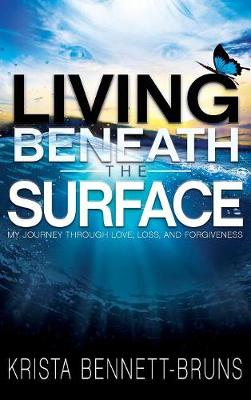 Living Beneath the Surface: My Journey Through Love, Loss, and Forgiveness (Hardback)