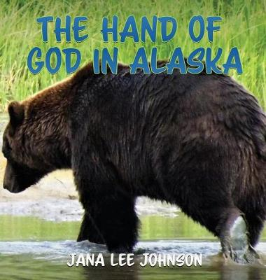 The Hand of God in Alaska (Hardback)