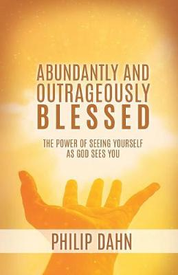 Abundantly and Outrageously Blessed (Paperback)