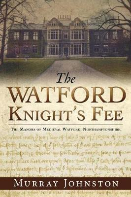 The Watford Knight's Fee: The Medieval Manors of Watford, Northamptonshire. (Paperback)