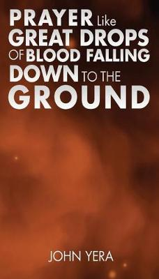 Prayer Like Great Drops of Blood Falling Down to the Ground (Paperback)
