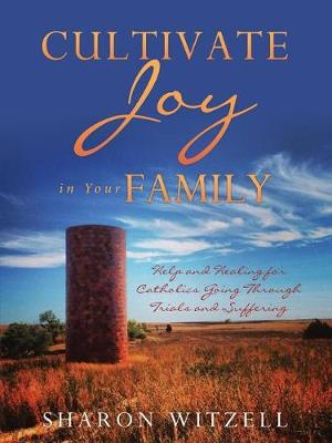 Cultivate Joy in Your Family: Help and Healing for Catholics Today (Paperback)
