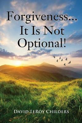 Forgiveness...It Is Not Optional! (Paperback)