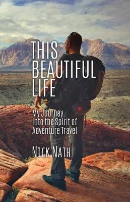 This Beautiful Life: My Journey Into the Spirit of Adventure Travel (Paperback)