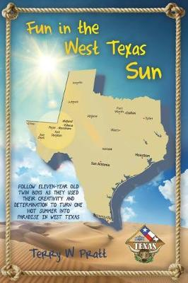Fun in the West Texas Sun: Follow Eleven-Year Old Twin Boys as They Used Their Creativity and Determination to Turn on Hot Summer Into Paradise in West Texas (Paperback)