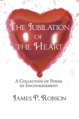 The Jubilation of the Heart: A Collection of Poems of Encouragement (Paperback)