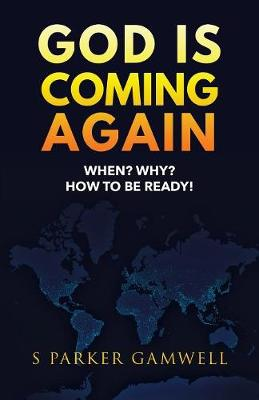 God Is Coming Again When? Why? How to Be Ready! (Paperback)