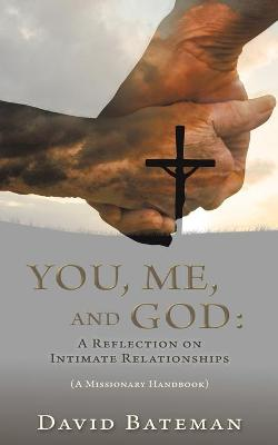 You, Me, and God: A Reflection on Intimate Relationships (Paperback)