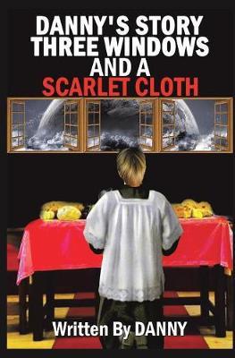 Danny's Story Three Windows and a Scarlet Cloth (Hardback)