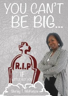 You Can't Be Big If Little Got You! (Paperback)