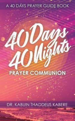 40 Days 40 Nights Prayer Communion: A 40 Days Prayer Guide Book (Paperback)