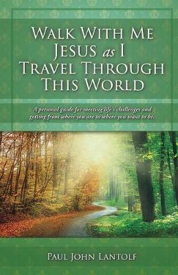 Walk with Me Jesus as I Travel Through This World (Paperback)