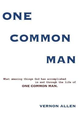 One Common Man: What amazing things God has accomplished in and through the life of One Common Man. (Paperback)