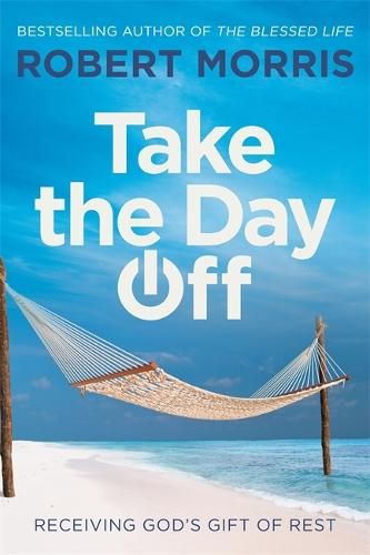 Take the Day Off: Receiving God's Gift of Rest (Hardback)