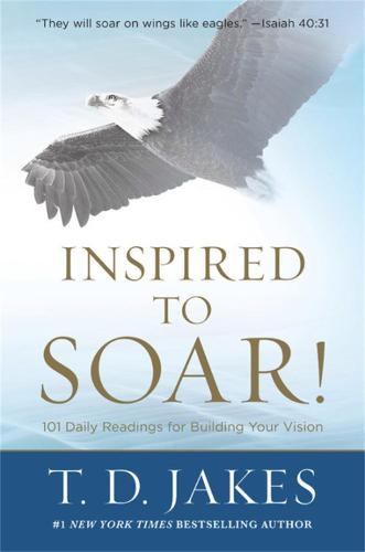 Inspired to Soar!: 101 Daily Readings for Building Your Vision (Hardback)