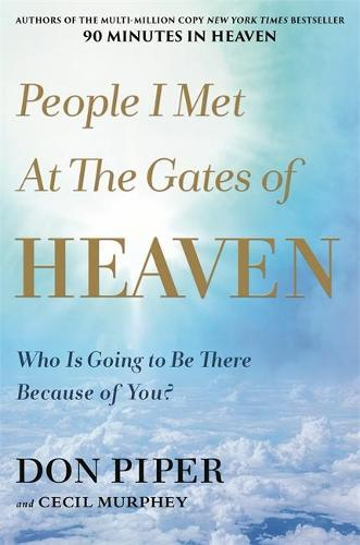 People I Met at the Gates of Heaven: Who Is Going to Be There Because of You? (Paperback)