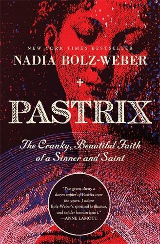 Pastrix: The Cranky, Beautiful Faith of a Sinner & Saint (Paperback)