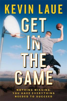 Get in the Game: Nothing Missing: You Have Everything Needed to Succeed (Hardback)