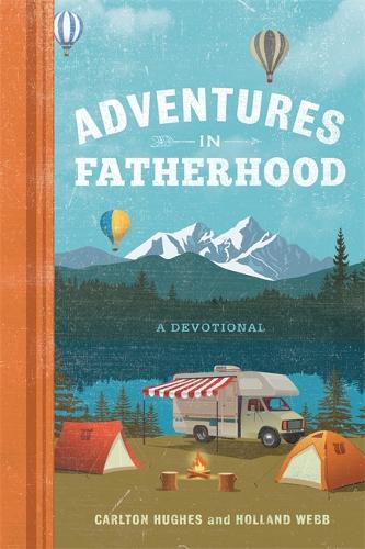 Adventures in Fatherhood: A Devotional (Hardback)