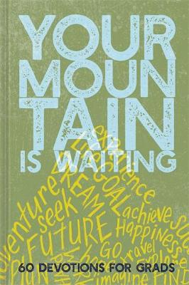 Your Mountain Is Waiting: 60 Devotions for Grads (Hardback)