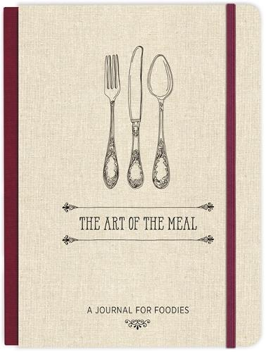 The Art of the Meal Hardcover Journal: A Journal for Foodies (Hardback)