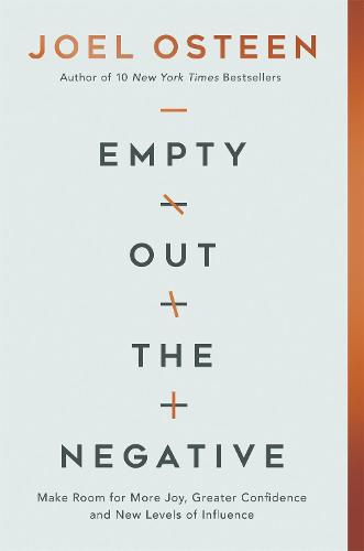 Empty Out the Negative: Make Room for More Joy, Greater Confidence, and New Levels of Influence (Hardback)