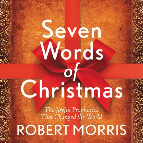 Seven Words of Christmas: The Joyful Prophecies That Changed the World (Hardback)
