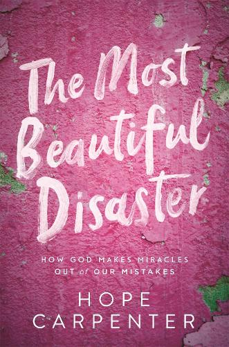 The Most Beautiful Disaster: How God Makes Miracles Out of Our Mistakes (Hardback)