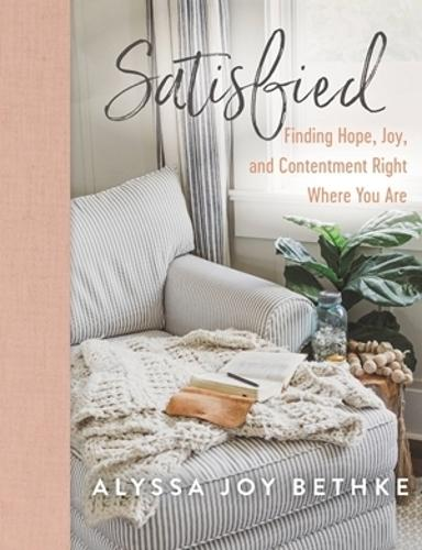 Satisfied: Finding Hope, Joy, and Contentment Right Where You Are (Hardback)