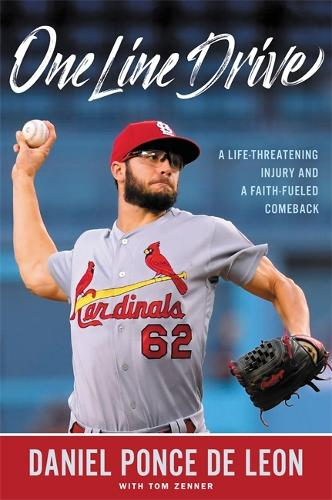 One Line Drive: A Life-Threatening Injury and a Faith-Fueled Comeback (Hardback)
