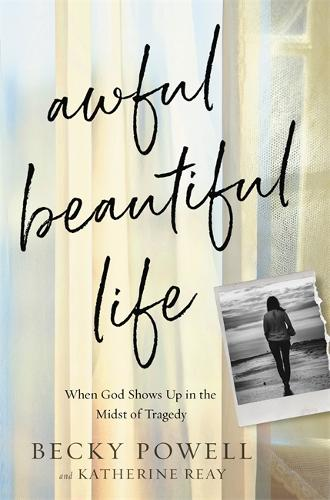 Awful Beautiful Life: When God Shows Up in the Midst of Tragedy (Hardback)