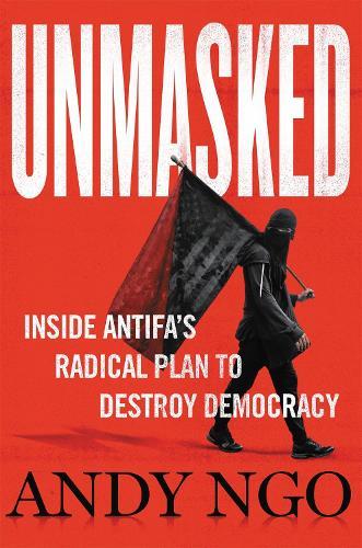 Unmasked: Inside Antifa's Radical Plan to Destroy Democracy (Hardback)
