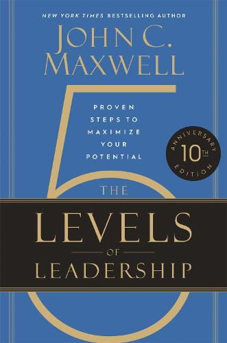 The 5 Levels of Leadership (10th Anniversary Edition): Proven Steps to Maximize Your Potential (Hardback)