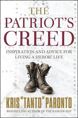 The Patriot's Creed: Inspiration and Advice for Living a Heroic Life (Paperback)