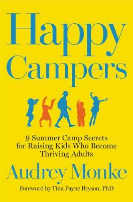 Happy Campers: 9 Summer Camp Secrets for Raising Kids Who Become Thriving Adults (Paperback)