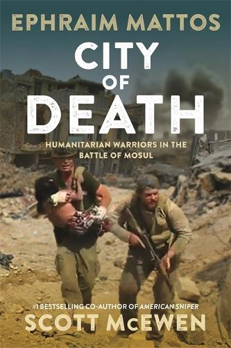 City of Death: Humanitarian Warriors in the Battle of Mosul (Hardback)