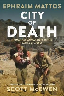City of Death: Humanitarian Warriors in the Battle of Mosul (Paperback)