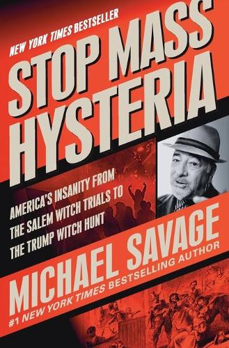 Stop Mass Hysteria: America's Insanity from the Salem Witch Trials to the Trump Witch Hunt (Paperback)