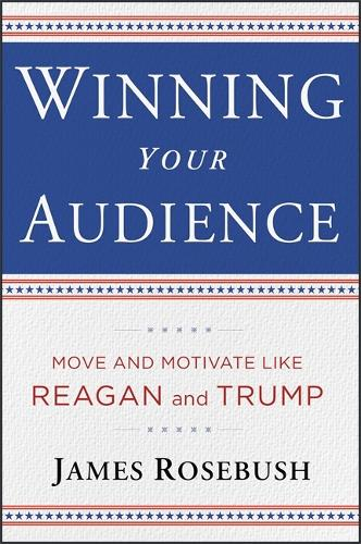 Winning Your Audience: Deliver a Message with the Confidence of a President (Hardback)