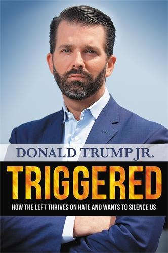 Triggered: How the Left Thrives on Hate and Wants to Silence Us (Hardback)